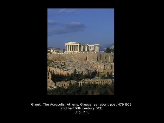 Greek. The Acropolis, Athens, Greece, as rebuilt post 479 BCE. 2nd half fifth century BCE. [Fig. 2.1]