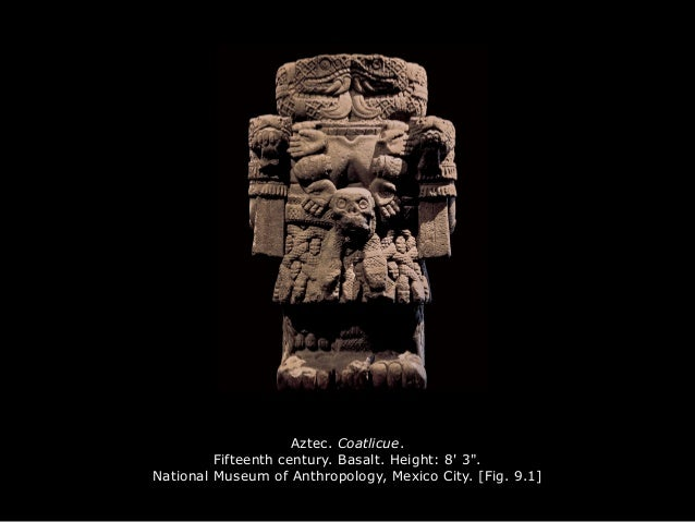 "Aztec. Coatlicue. Fifteenth century. Basalt. Height: 8' 3"". National Museum of Anthropology, Mexico City. [Fig. 9.1]"