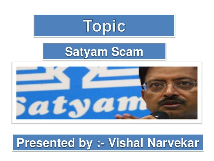 satyam fraud scam The fear now among india's business and political elite is that the satyam scandal could scare off foreign investors the company was a leading player in india's massive outsourcing sector, which depends heavily on the trust of foreign companies satyam looked like a safe pair of hands it is listed on the.