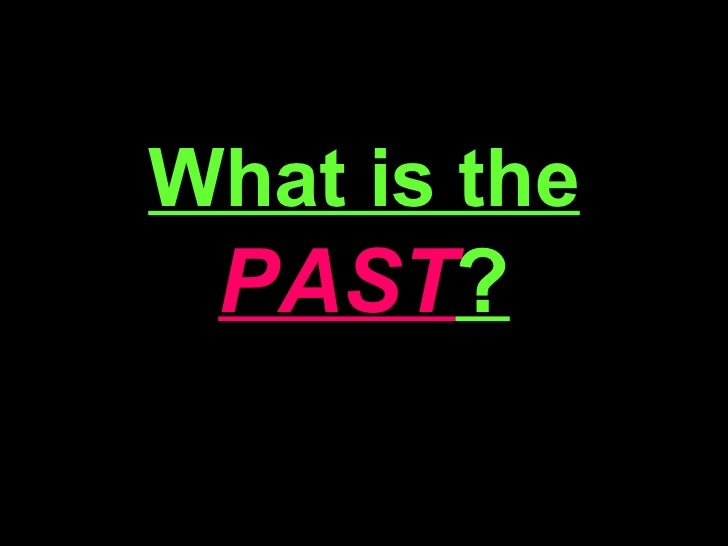 What is the  PAST ?