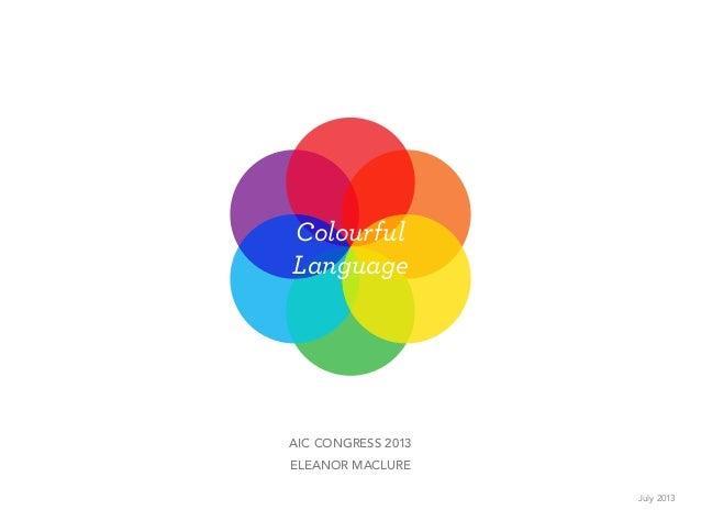 Colourful Language AIC CONGRESS 2013 ELEANOR MACLURE July 2013