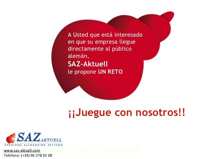 A Usted que está interesado  en que su empresa llegue  directamente al público alemán,  SAZ-Aktuell  le propone  UN RETO ¡...