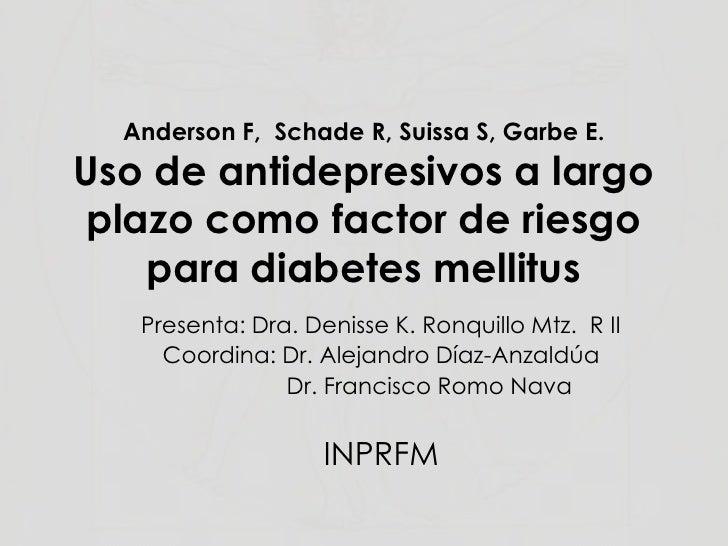 Anderson F,  Schade R, Suissa S, Garbe E.Uso de antidepresivos a largo plazo como factor de riesgo para diabetes mellitus<...