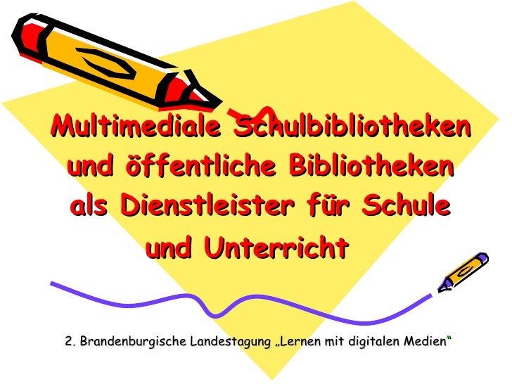 Multimediale Schulbibliotheken und öffentliche Bibliotheken als Dienstleister für Schule und Unterricht   2. Brandenburgis...