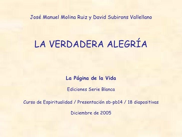 José Manuel Molina Ruiz y David Subirons Vallellano LA VERDADERA ALEGRÍA La Página de la Vida Ediciones Serie Blanca Curso...