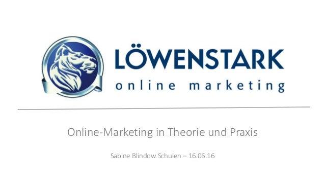 Online-Marketing in Theorie und Praxis Sabine Blindow Schulen – 16.06.16