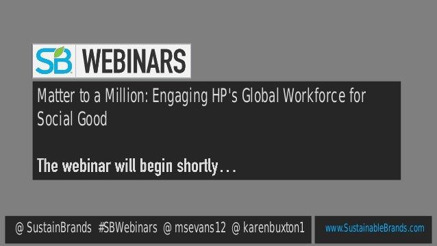 www.SustainableBrands.com Matter to a Million: Engaging HP's Global Workforce for Social Good @SustainBrands #SBWebinars @...