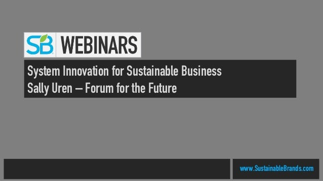 www.SustainableBrands.com System Innovation for Sustainable Business Sally Uren – Forum for the Future