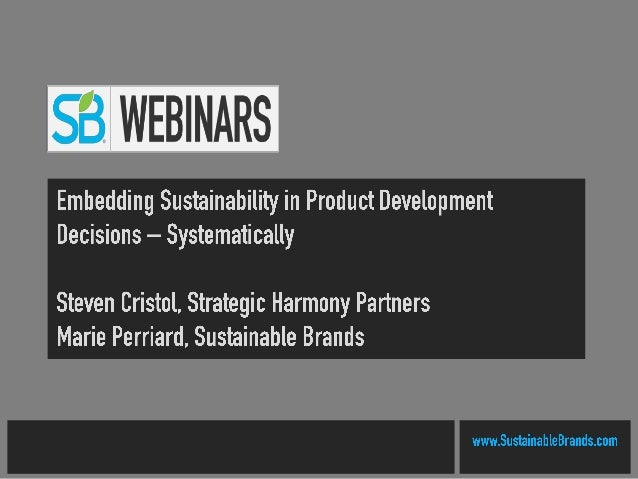 2© 2014 | STRATEGIC HARMONY® PARTNERS | www.strat-harmony.com Embedding Sustainability in Product Development Decisions – ...