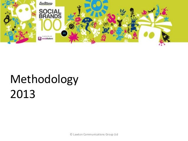 Methodology2013 in partnership with                       © Lawton Communications Group Ltd