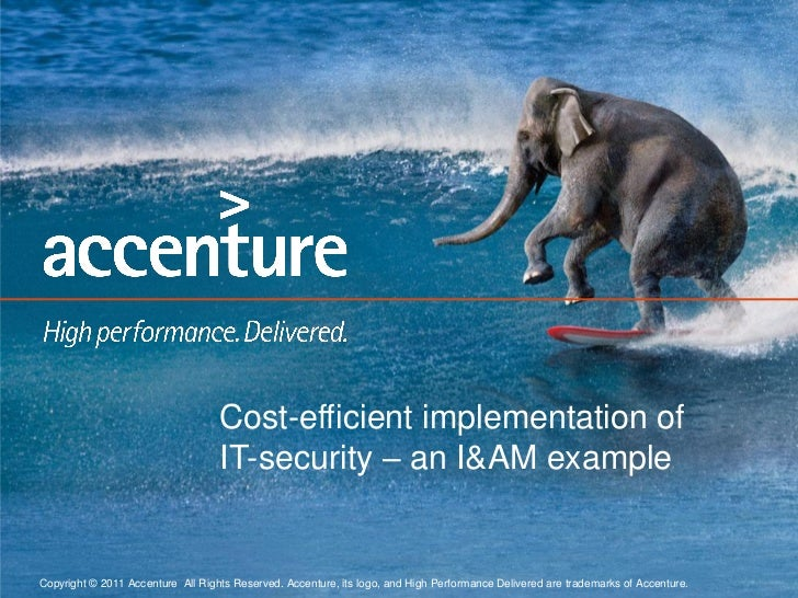 Cost-efficient implementation of                                   IT-security – an I&AM exampleCopyright © 2011 Accenture...