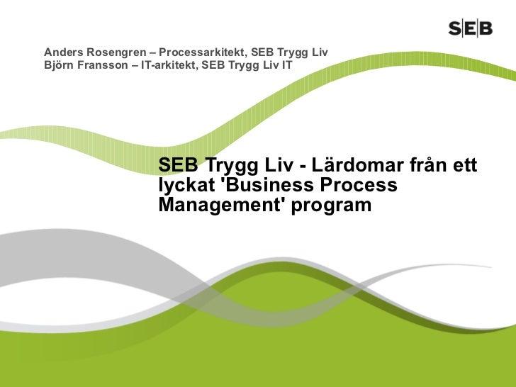 Anders Rosengren – Processarkitekt, SEB Trygg Liv Björn Fransson – IT-arkitekt, SEB Trygg Liv IT SEB Trygg Liv - Lärdomar ...