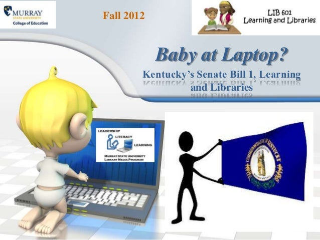 Fall 2012            Baby at Laptop?        Kentucky's Senate Bill 1, Learning                 and Libraries