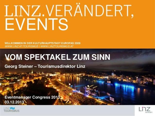 EVENTS WILLKOMMEN IN DER KULTURHAUPTSTADT EUROPAS 2009 WWW.LINZ.AT/TOURISMUS I WWW.LINZTOURISMUS.AT  VOM SPEKTAKEL ZUM SIN...