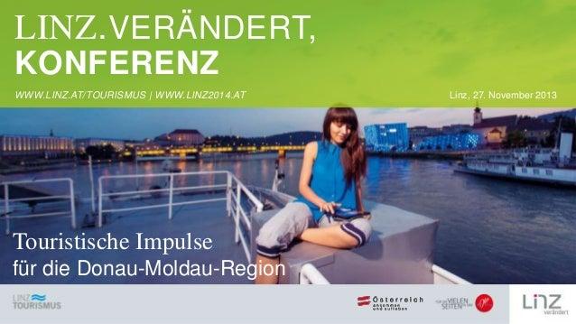 LINZ.VERÄNDERT, KONFERENZ WWW.LINZ.AT/TOURISMUS | WWW.LINZ2014.AT  Touristische Impulse für die Donau-Moldau-Region  Linz,...