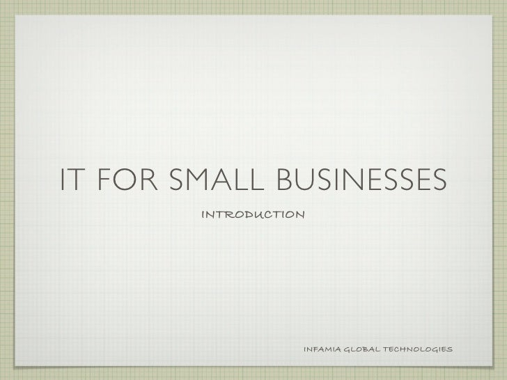 IT FOR SMALL BUSINESSES         INTRODUCTION                        INFAMIA GLOBAL TECHNOLOGIES