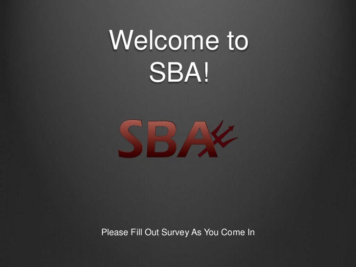 Welcome to SBA!<br />Please Fill Out Survey As You Come In<br />