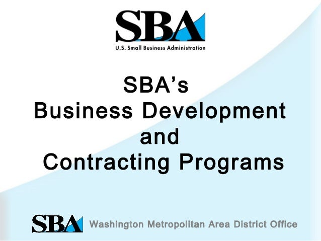 Washington Metropolitan Area District Office SBA's Business Development and Contracting Programs