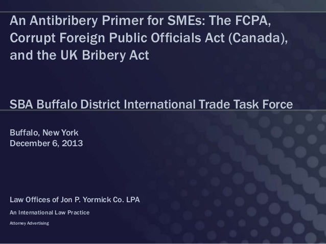 An Antibribery Primer for SMEs: The FCPA, Corrupt Foreign Public Officials Act (Canada), and the UK Bribery Act SBA Buffal...