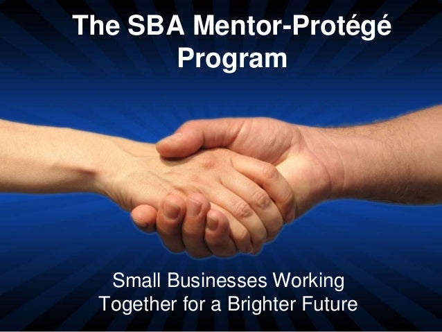 The SBA Mentor-Protégé Program Small Businesses Working Together for a Brighter Future