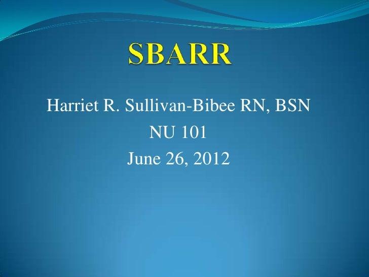 Harriet R. Sullivan-Bibee RN, BSN              NU 101           June 26, 2012