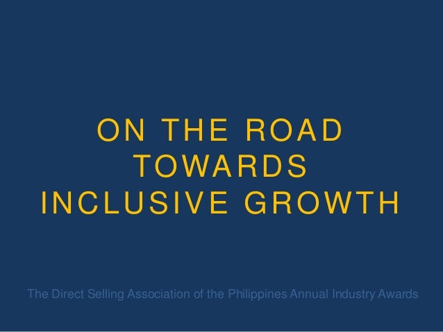 ON THE ROAD T O WA R D S INCLUSIVE GROWTH The Direct Selling Association of the Philippines Annual Industry Awards