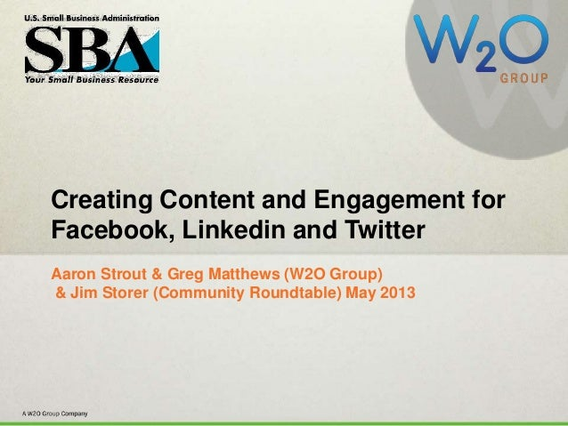 #SBASocialCreating Content and Engagement forFacebook, Linkedin and TwitterAaron Strout & Greg Matthews (W2O Group)& Jim S...