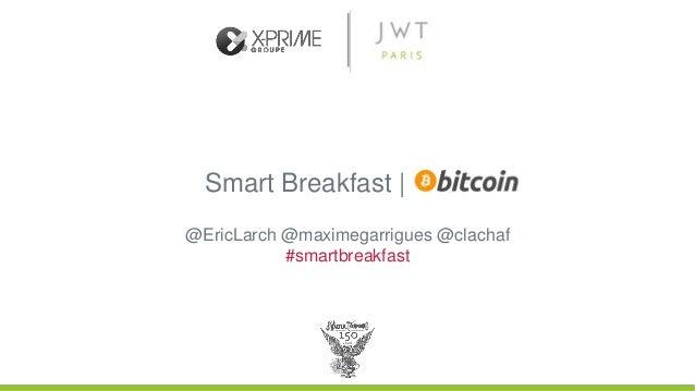 Smart Breakfast   Bitcoin @EricLarch @maximegarrigues @clachaf #smartbreakfast