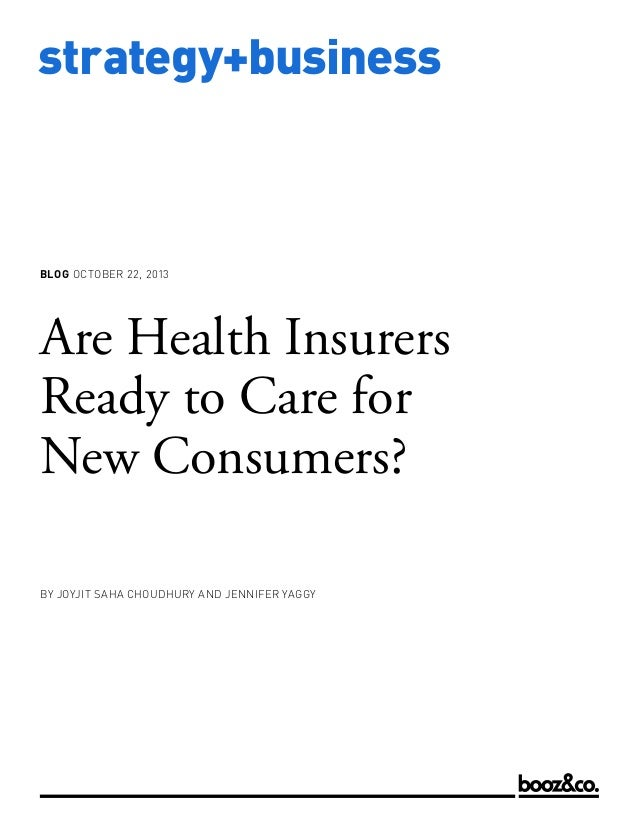 BLOG OCTOBER 22, 2013  Are Health Insurers Ready to Care for New Consumers? BY JOYJIT SAHA CHOUDHURY AND JENNIFER YAGGY  w...