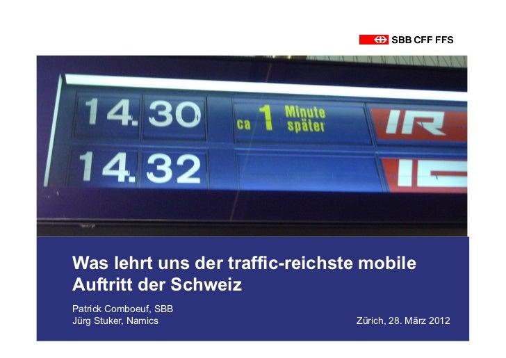 Was lehrt uns der traffic-reichste mobileAuftritt der SchweizPatrick Comboeuf, SBBJürg Stuker, Namics              Zürich,...