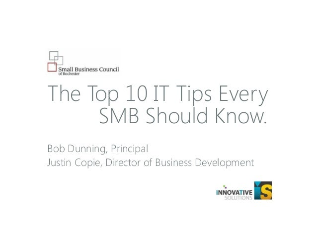The Top 10 IT Tips Every SMB Should Know. Bob Dunning, Principal Justin Copie, Director of Business Development