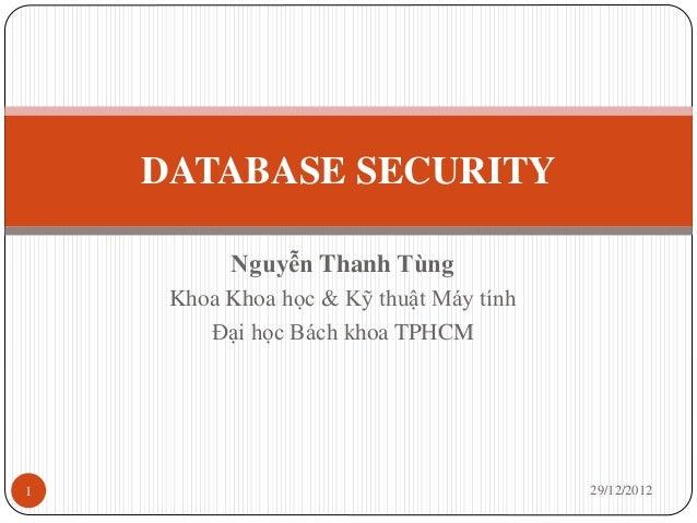 DATABASE SECURITY          Nguyễn Thanh Tùng     Khoa Khoa học & Kỹ thuật Máy tính        Đại học Bách khoa TPHCM1        ...