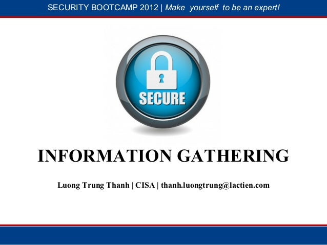 SECURITY BOOTCAMP 2012 | Make yourself to be an expert!           1                        2INFORMATION GATHERING  Luong T...