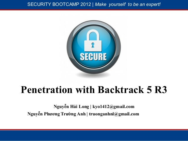 SECURITY BOOTCAMP 2012 | Make yourself to be an expert!            1                         2Penetration with Backtrack 5...