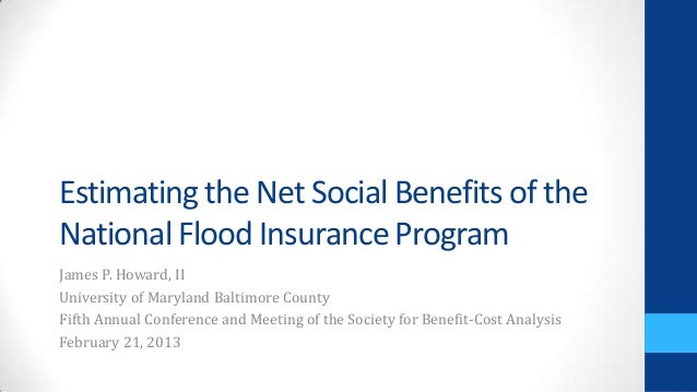 Estimating the Net Social Benefits of theNational Flood Insurance ProgramJames P. Howard, IIUniversity of Maryland Baltimo...