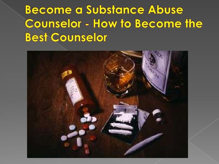 Become a Substance Abuse Counselor - How to Become the Best Counselor