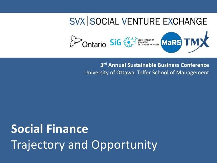 3rd Annual Sustainable Business Conference<br />University of Ottawa, Telfer School of Management<br />Social FinanceTraje...