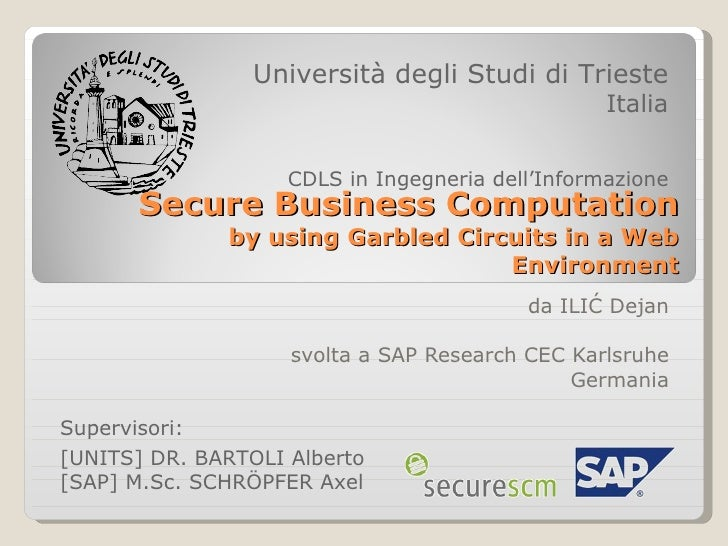 Secure Business Computation by using Garbled Circuits in a Web Environment da ILIĆ Dejan svolta a SAP Research CEC Karlsru...