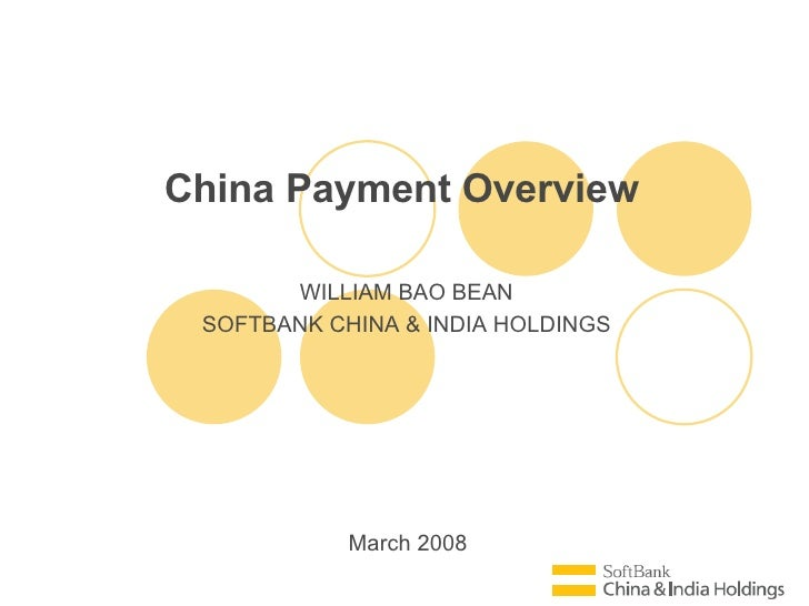 March 2008 China Payment Overview WILLIAM BAO BEAN SOFTBANK CHINA & INDIA HOLDINGS