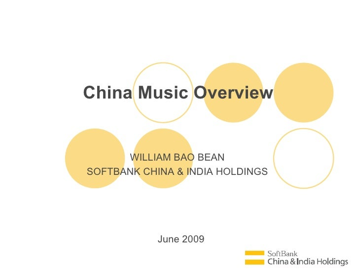 June 2009 China Music Overview WILLIAM BAO BEAN SOFTBANK CHINA & INDIA HOLDINGS