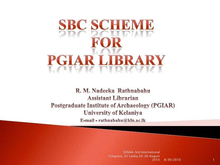 SBC Scheme for PGIAR Library<br />R. M. Nadeeka  Rathnabahu                                                           Assi...