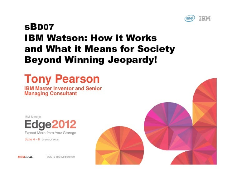 sBD07   IBM Watson: How it Works   and What it Means for Society   Beyond Winning Jeopardy!   Tony Pearson   IBM Master In...