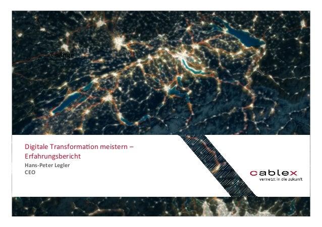 Change  Digitale  Transforma0on  meistern  –  Erfahrungsbericht  Hans-‐Peter  Legler  CEO