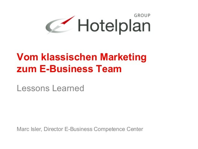Vom klassischen Marketing  zum E-Business Team  Lessons Learned  Marc Isler, Director E-Business Competence Center