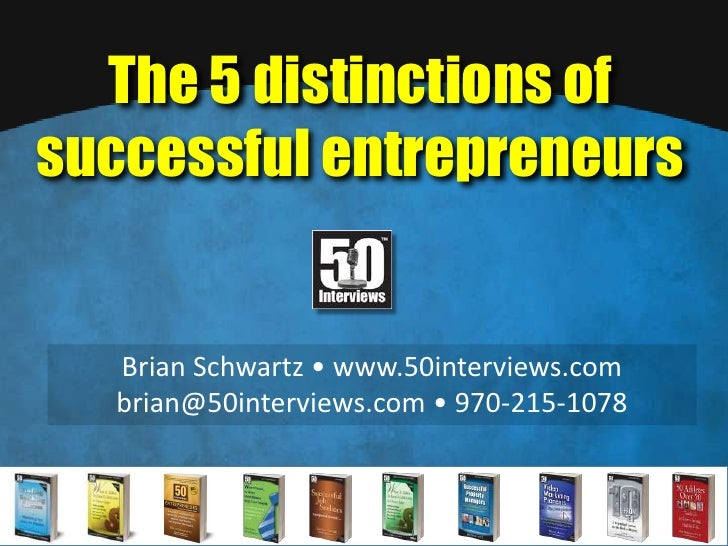 The 5 distinctions of successful entrepreneurs<br />Brian Schwartz • www.50interviews.com<br />brian@50interviews.com • 97...