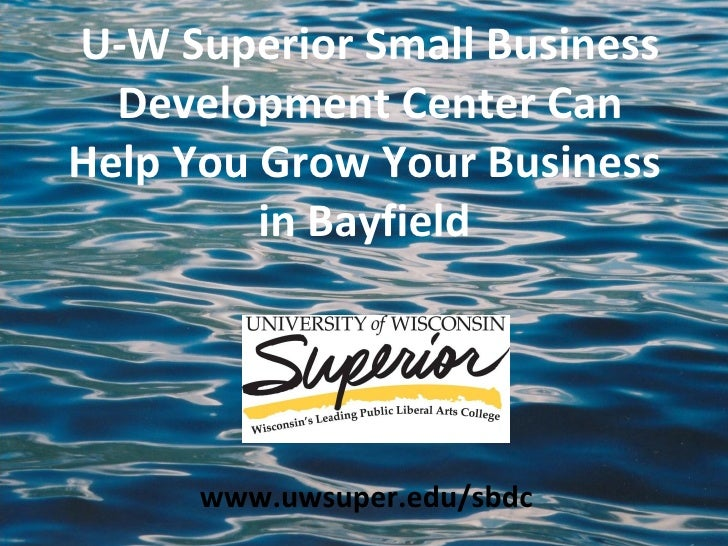 U-W Superior Small Business Development Center Can Help You Grow Your Business  in Bayfield  www.uwsuper.edu/sbdc
