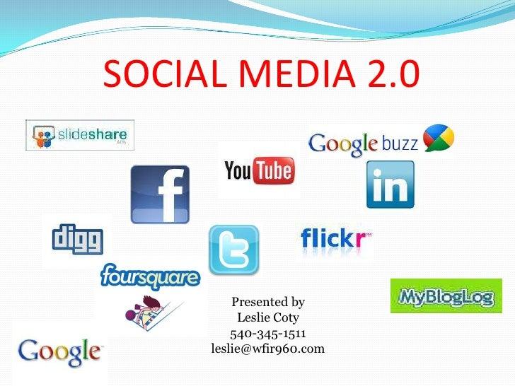 SOCIAL MEDIA 2.0<br />Presented by<br />Leslie Coty<br />540-345-1511<br />leslie@wfir960.com<br />