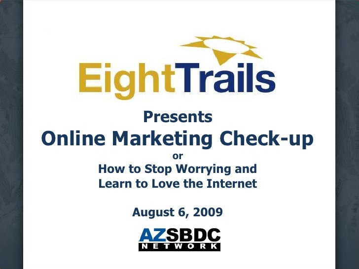 PresentsOnline Marketing Check-uporHow to Stop Worrying andLearn to Love the InternetAugust 6, 2009<br />