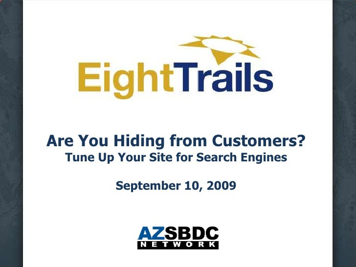 Are You Hiding from Customers?Tune Up Your Site for Search EnginesSeptember 10, 2009<br />