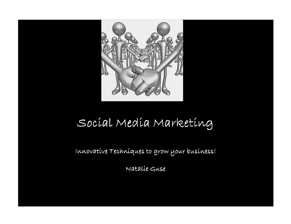 Social Media Marketing  Innovative Techniques to grow your business!                 Natalie Guse